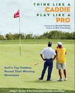 Think Like a Caddie...Play Like a Pro af Arnold Palmer, James Y Bartlett, Professional Caddie Association