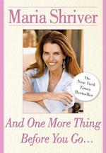 And One More Thing Before You Go... af Maria Shriver