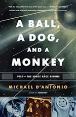 Ball, a Dog, and a Monkey af Michael D Antonio