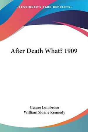 After Death What? 1909 af Cesare Lombroso, William Sloane Kennedy