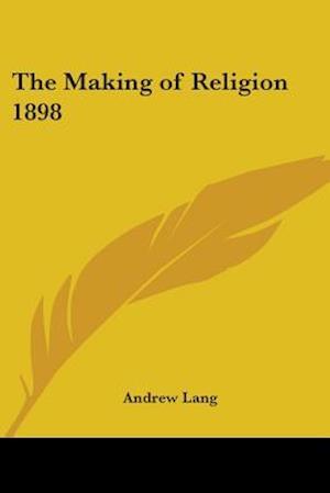 The Making of Religion 1898 af Andrew Lang