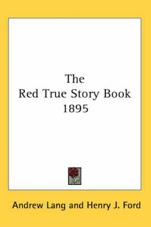 The Red True Story Book 1895 af Henry J Ford, Andrew Lang