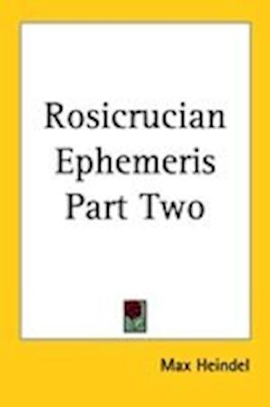 Rosicrucian Ephemeris Part Two af Max Heindel