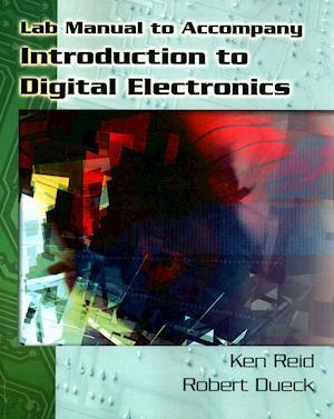 Lab Source for Reid/Dueck's Introduction to Digital Electronics af Ken Reid