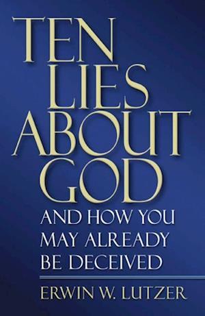 Ten Lies About God af Erwin Lutzer