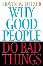 Why Good People Do Bad Things af Erwin Lutzer