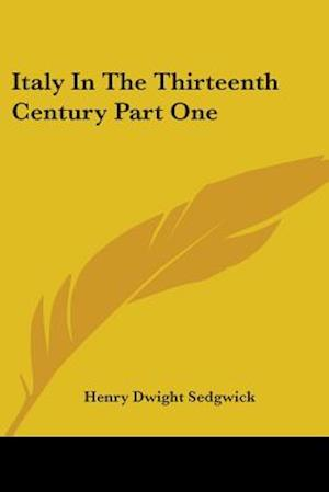 Italy In The Thirteenth Century Part One af Henry Dwight Sedgwick