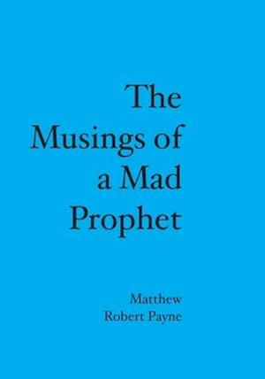 The Musings of a Mad Prophet af Matthew Robert Payne