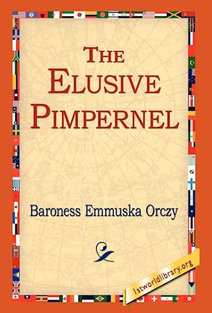 The Elusive Pimpernel af Baroness Orczy, Baroness Emmuska Orczy