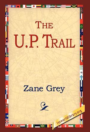 The U.P. Trail af Zane Grey