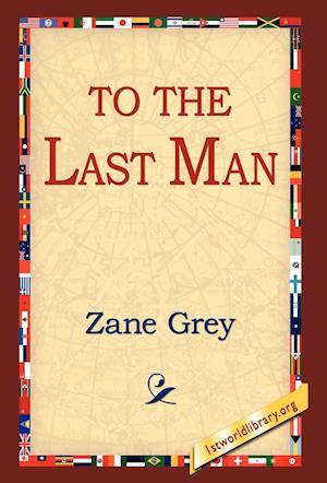To the Last Man af Zane Grey