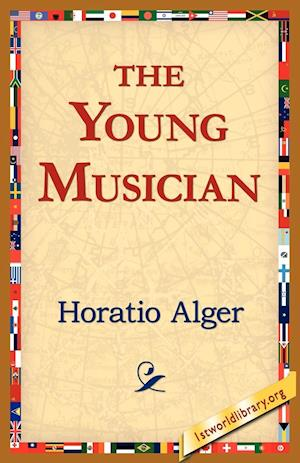 The Young Musician af Horatio Alger Jr