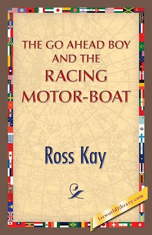 The Go Ahead Boy and the Racing Motor-Boat af Ross Kay
