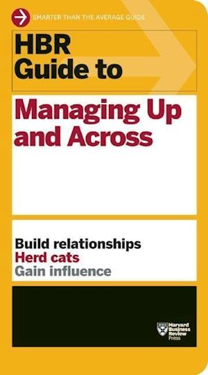 HBR Guide to Managing Up and Across af harvard Business Review