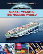 Global Trade in the Modern World (Understanding Global Trade Commerce)