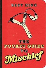 The Pocket Guide to Mischief af Bart King