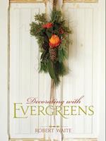 Decorating with Evergreens af Robert Waite