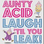 Aunty Acid Laugh 'Til You Leak! (Aunty Acid)