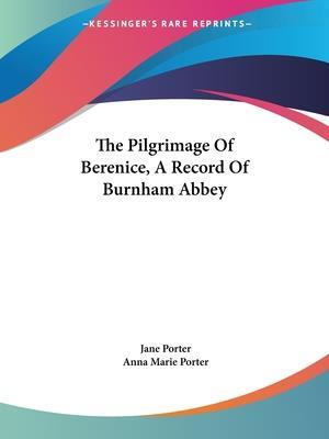 The Pilgrimage of Berenice, a Record of Burnham Abbey af Anna Maria Porter, Jane Porter