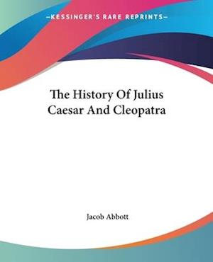 The History of Julius Caesar and Cleopatra af Jacob Abbott