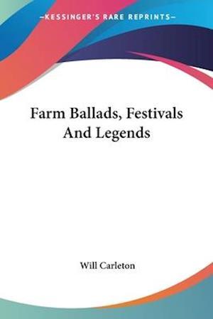 Farm Ballads, Festivals and Legends af Will Carleton