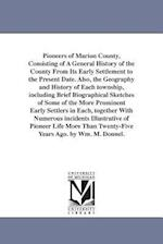 Pioneers of Marion County, Consisting of a General History of the County from Its Early Settlement to the Present Date. Also, the Geography and Histor af William M. Donnel