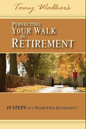 Perfecting Your Walk in Retirement af Tony Walker