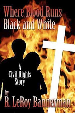 Where Blood Runs Black and White af R. LeRoy Bannerman
