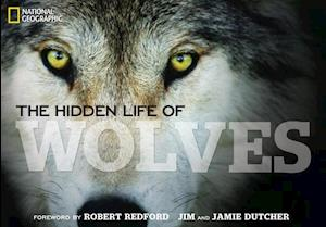 The Hidden Life of Wolves af Jim Dutcher