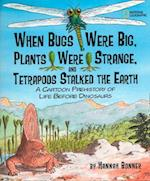 When Bugs Were Big, Plants Were Strange, and Tetrapods Stalked the Earth