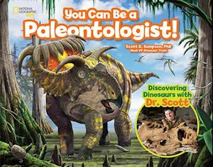 You Can Be a Paleontologist! af Scott D. Sampson