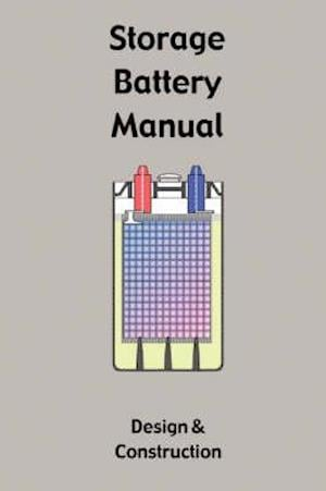 Storage Battery Manual - Design & Construction af Lucius C. Dunn