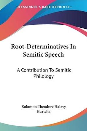 Root-Determinatives in Semitic Speech af Solomon Theodore Halevy Hurwitz