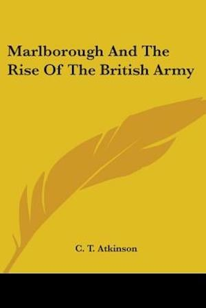 Marlborough and the Rise of the British Army af C. T. Atkinson