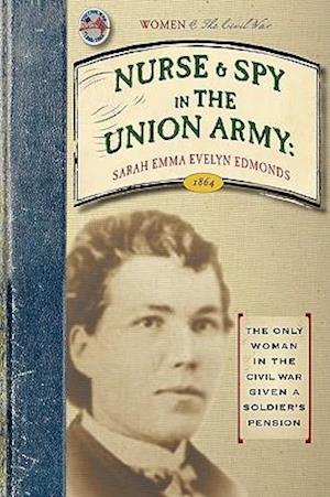 Nurse and Spy in the Union Army af Sarah Edmonds