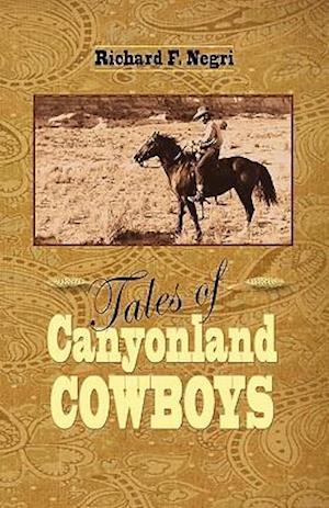 Tales of Canyonland Cowboys af Richard Negri