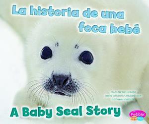La historia de una foca bebe / A Baby Seal Story af Martha E. H. Rustad