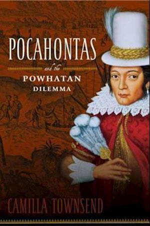 Pocahontas and the Powhatan Dilemma af Camilla Townsend