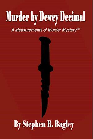 Murder by Dewey Decimal af Stephen B. Bagley