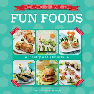 Fun Foods: Healthy Meals for Kids af Samantha Scarborough