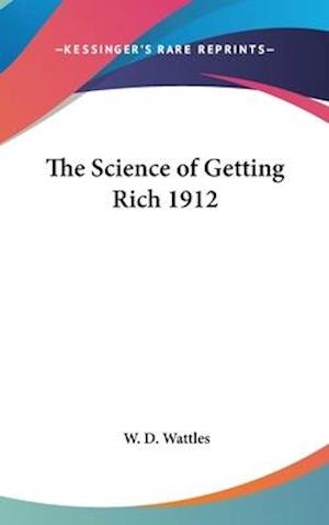 The Science of Getting Rich 1912 af W. D. Wattles
