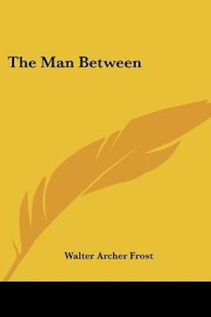 The Man Between af Walter Archer Frost