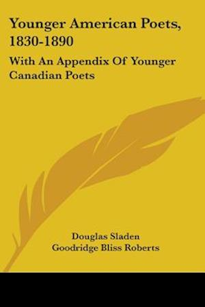 Younger American Poets, 1830-1890 af Douglas Sladen, Goodridge Bliss Roberts