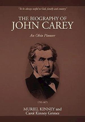 The Biography of John Carey af Carol Kinney Grimes, Muriel Kinney