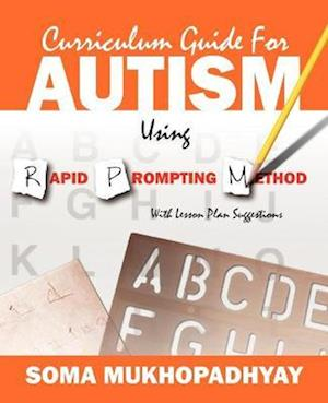 Curriculum Guide for Autism Using Rapid Prompting Method af Soma Mukhopadhyay