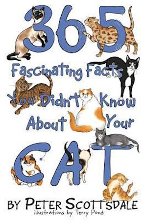 365 Fascinating Facts You Didn't Know about Your Cat af Peter Scottsdale