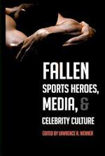 Fallen Sports Heroes, Media, & Celebrity Culture af Lawrence A. Wenner