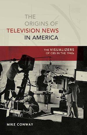 The Origins of Television News in America af Mike Conway