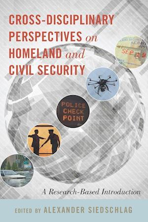 Cross-Disciplinary Perspectives on Homeland and Civil Security af Alexander Siedschlag