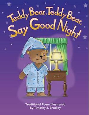 Teddy Bear, Teddy Bear, Say Goodnight af Timothy J. Bradley
